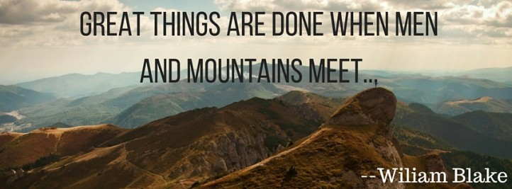 Great things are done when menand mountains meet...